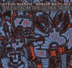 Steve Roach + Byron Metcalf - Tales from the Ultra Tribe