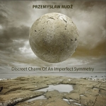 Przemyslaw Rudz - Discreet Charm of an Imperfect Symmetry
