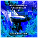 Tangerine Dream - Cruise to Destiny