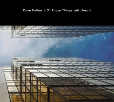 Dave Fulton -  Of Those Things Left Unsaid