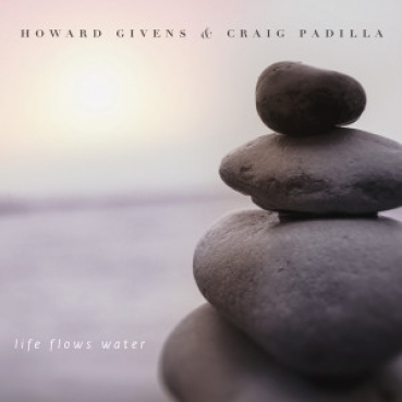 Craig Padilla + Howard Givens - Life Flows Water