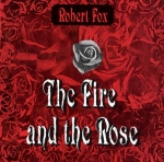 Robert Fox - Fire and the Rose
