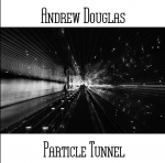 Andrew Douglas - Particle Tunnel