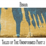 Binar (aka Andy Pickford & Paul Nagle) - Tales Of The Uninformed Part 2