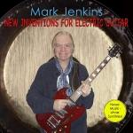 Mark Jenkins - New Inventions for Electric Guitar