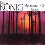 Der Koenig - Memories of Trees