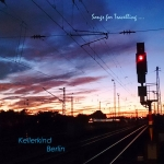 Kellerkind Berlin - Songs for Travelling...