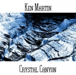 Ken Martin - Crystal Canyon