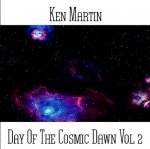 Ken Martin - Day Of The Cosmic Dawn Vol 2