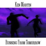 Ken Martin - Running from Tomorrow