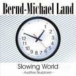 Bernd-Michael Land - Slowing World