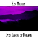 Ken Martin - Over Lands of Dreams