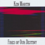 Ken Martin - Fires of our Destiny