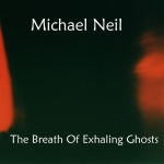 Michael Neil - The Breath Of Exhaling Ghosts