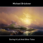 Michael Brückner - During A Lull And Other Tales