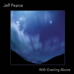 Jeff Pearce - With Evening Above