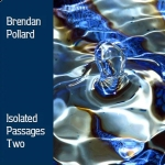 Brendan Pollard - Isolated Passages Two