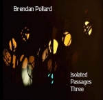 Brendan Pollard - Isolated Passages Three