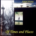 Ashok Prema - Of Times and Places