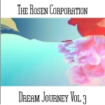 The Rosen Corporation - Dream Journey Vol. 3