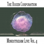 The Rosen Corporation - Mindstream Live Vol. 4