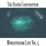 The Rosen Corporation - Mindstream Live Vol. 5