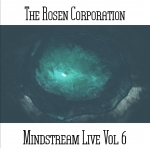 The Rosen Corporation - Mindstream Live Vol. 6