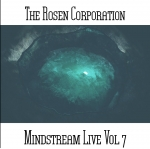 The Rosen Corporation - Mindstream Live Vol. 7