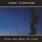 Johan Tronestam - Arthur went above the Clouds