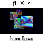 FluXus - Atlantic Highway