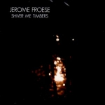 Jerome Froese - Shiver Me Timbers