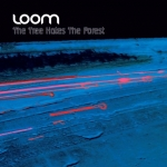 Loom - The Tree Hates The Forest