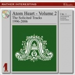 Atom Heart - Volume 2 The Solicited Tracks 1996-2006