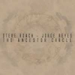 Steve Roach + Jorge Reyes - The Ancestor Circle