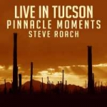 Steve Roach - Live in Tucson: Pinnacle Moments