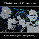 TMA and Friends - Live Solingen Artgallery